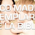 Cinco madres ejemplares de la Biblia