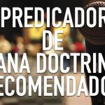 26 Predicadores recomendados para ti