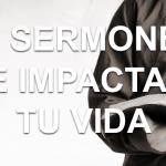 30 Sermones que impactarán tu vida