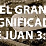 El gran significado de Juan 3:16