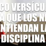 5 versos Biblicos que ayudarán a los niños  a que aprecien la disciplina