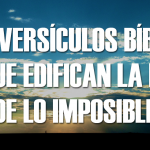 7 versículos de la Biblia que edifican la fe de lo imposible