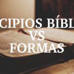 Principios bíblicos vs formas