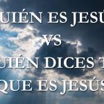 Quién es Jesús vs quién dices tú que es Jesús