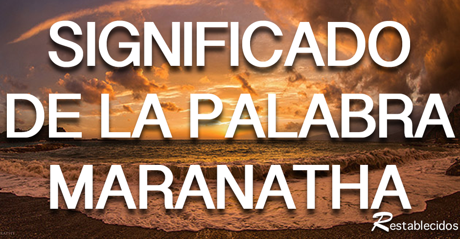 significado-de-la-palabra-maranatha