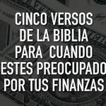 Cinco versículos de la Biblia para cuando estés preocupado por tus finanzas