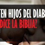 ¿Puede una persona ser hijo del diablo? Veamos qué dice la Biblia