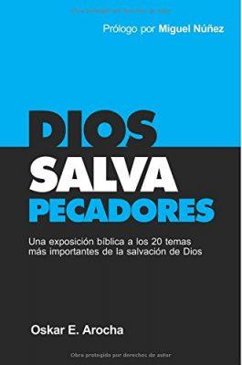 Dios Salva Pecadores: Una exposición bíblica a los 20 temas más importantes de la salvación de Dios Autor: Oskar E Arocha and Miguel Núñez