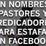 Estafadores usan nombres de pastores y predicadores para pedir donaciones en Facebook