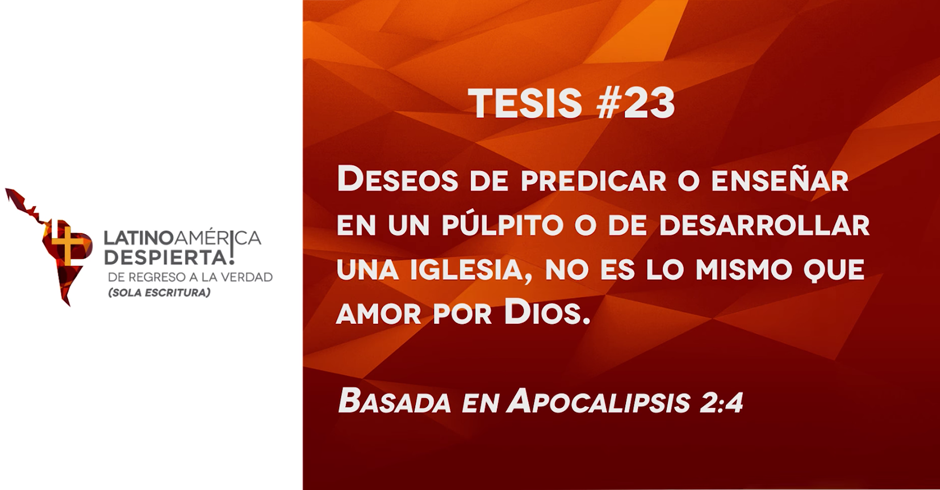 tesis-23-deseos-de-predicar-o-ensenar-en-un-pulpito-o-de-desarrollar-una-iglesia-no-es-lo-mismo-que-amor-por-dios