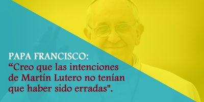 El papa Francisco nos habla sobre Martín Lutero