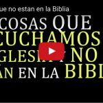 Cosas que se dicen en la iglesia y no están en la Biblia