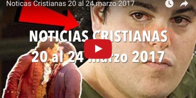 noticias cristianas 20 al 24 de marzo