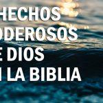 7 hechos poderosos de Dios en la Biblia