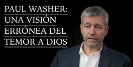 Paul Washer: Una visión errónea del temor a Dios