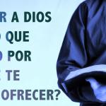 ¿Le sirves a Dios por lo que te puede dar o por lo que Él es?