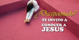 ¿Decepcionado? Te invito a conocer a Jesús