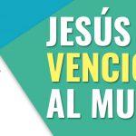 Jesús venció al mundo