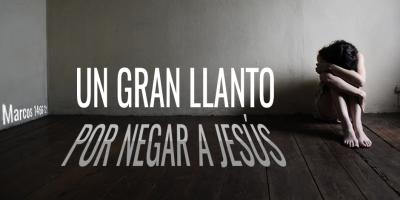 un gran llanto por negar a Jesús