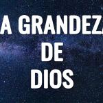 La grandeza de Dios