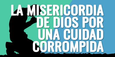 la misericordia de dios por una ciudad corrompida