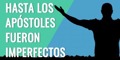 Hasta los apostoles fueron imperfectos