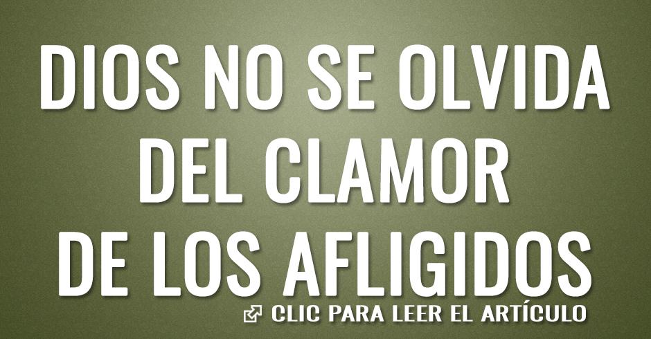 DIOS NO SE OLVIDA DEL CLAMOR