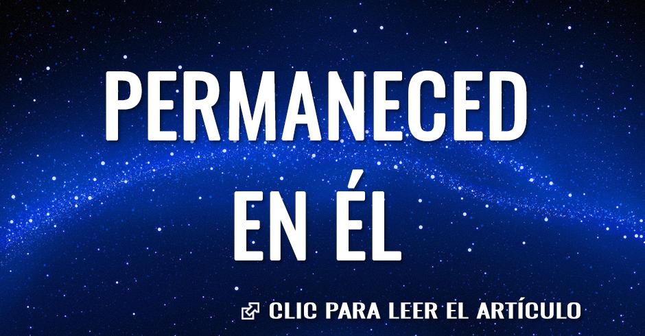 PERMANECED EN EL