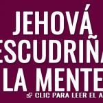 Jehová escudriña la mente