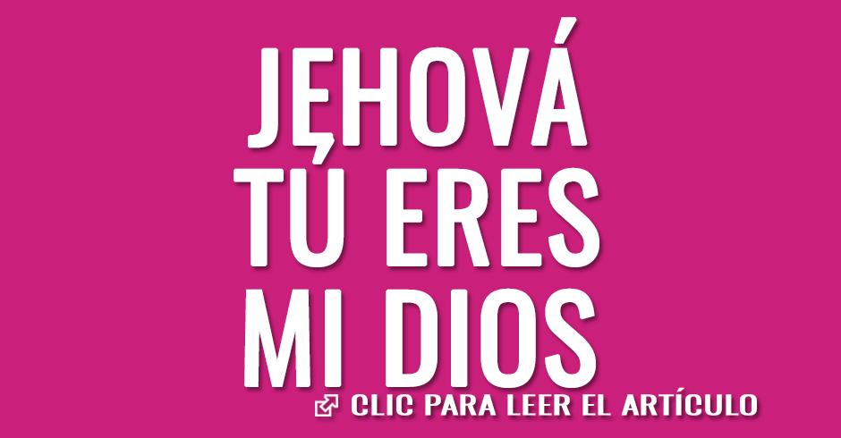 Jehová tú eres mi Dios