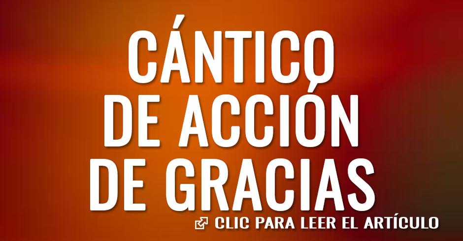 CANTICO DE ACCION DE GRACIAS