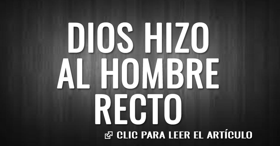 DIOS HIZO AL HOMBRE RECTO