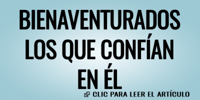 BIENAVENTURADOS LOS QUE CONFIAN EN EL