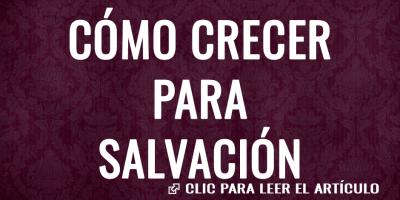 COMO CRECER PARA SALVACION