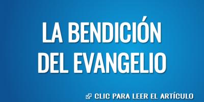 LA BENDICION DEL EVANGELIO