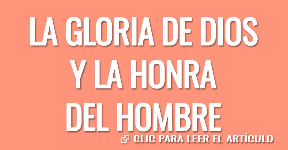LA GLORIA DE DIOS Y LA HONRA DEL HOMBRE