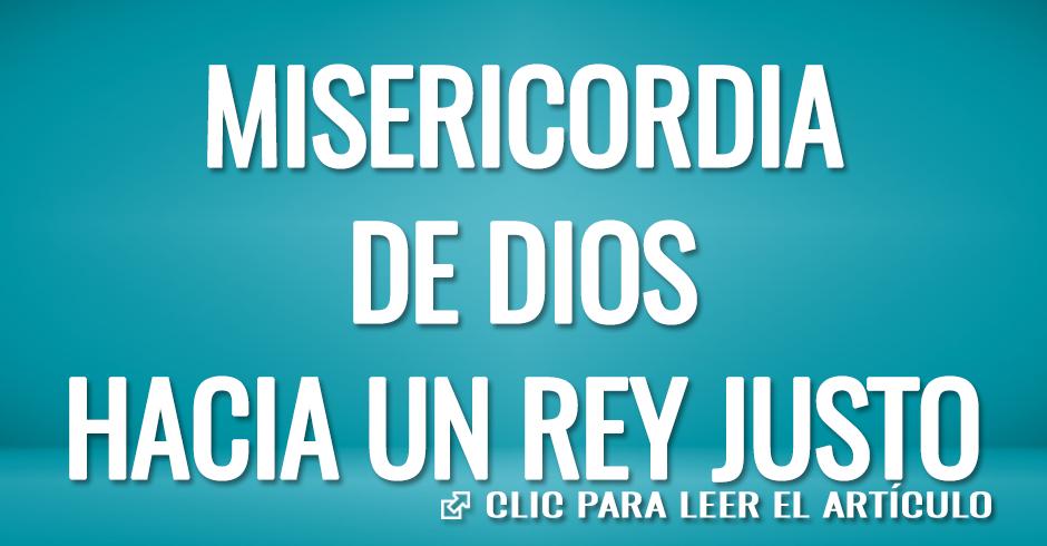 MISERICORDIA DE DIOS HACIA UN REY JUSTO