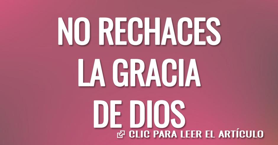 NO RECHACES LA GRACIA DE DIOS