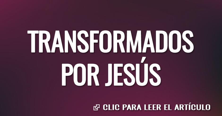 TRANSFORMADOS POR JESUS