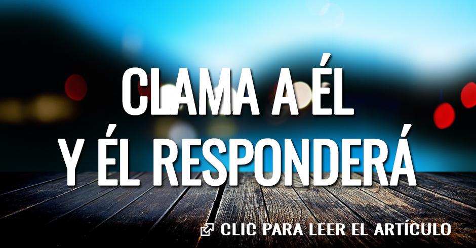 CLAMA A ÉL Y ÉL RESPONDERÁ