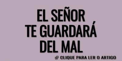 EL SEÑOR TE GUARDARA DEL MAL