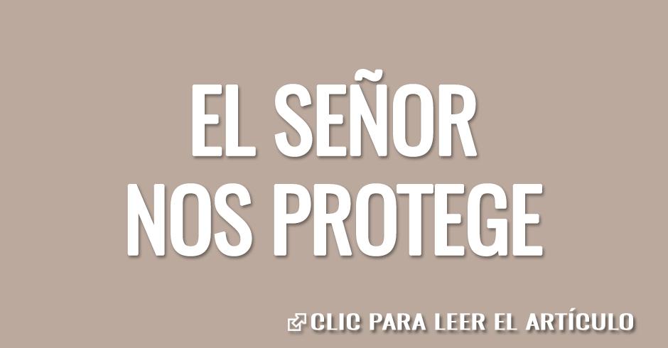 EL SEÑOR NOS PROTEGE