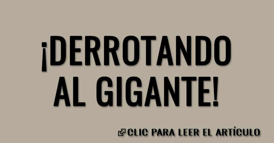 DERROTANDO AL GIGANTE