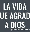 La vida que agrada a Dios