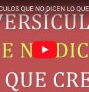 [VIDEO] SIETE VERSICULOS QUE NO DICEN LO QUE CREES