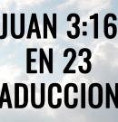 Juan 3:16 en 23 traducciones diferentes