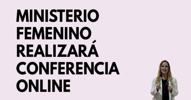 Ministerio femenino realizará conferencia online