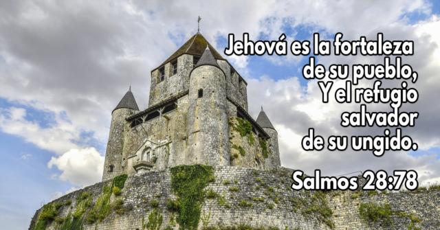 Jehová es la fortaleza de su pueblo, Y el refugio salvador de su ungido