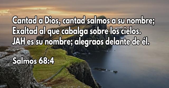 Cantad a Dios, cantad salmos a su nombre; Exaltad al que cabalga sobre los cielos. JAH es su nombre; alegraos delante de él
