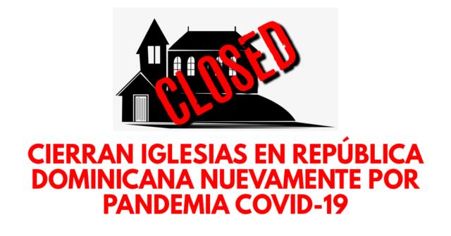 Cierran iglesias en República Dominicana nuevamente por pandemia COVID-19 coronavirus
